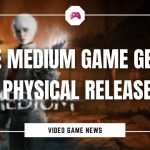 Is The Medium Game Getting A Physical Release