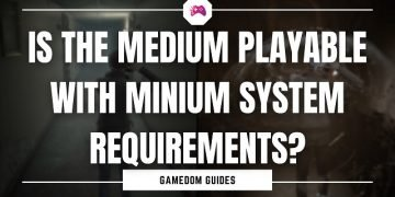 Is The Medium Playable With Minimum System Requirements