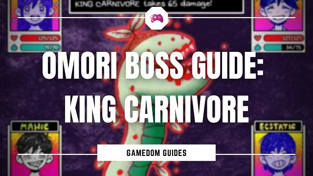 Omori Boss Guide King Carnivore