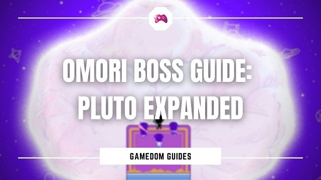 Omori Boss Guide: Pluto Expanded