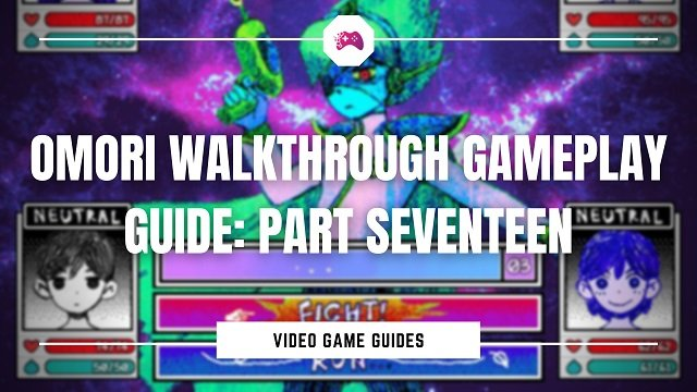 Omori Walkthrough Gameplay Guide Part Seventeen