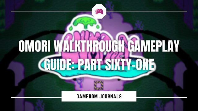 Omori Walkthrough Gameplay Guide: Part Sixty-One