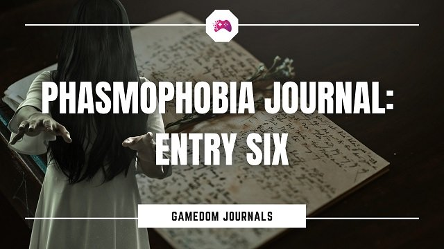 Phasmophobia Journal Entry Six