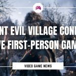 Resident Evil Village Confirmed To Have First-Person Gameplay
