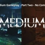 The Medium Gameplay - Part Two - No Commentary