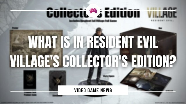 What Is In Resident Evil Village's Collector's Edition