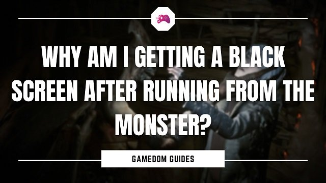 Why Am I Getting A Black Screen After Running From The Monster In The Medium