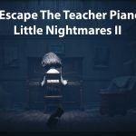 Escape The Teacher Piano Room Little Nightmares II