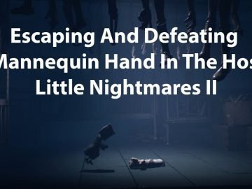 Escaping And Defeating The Mannequin Hand In The Hospital - Little Nightmares II