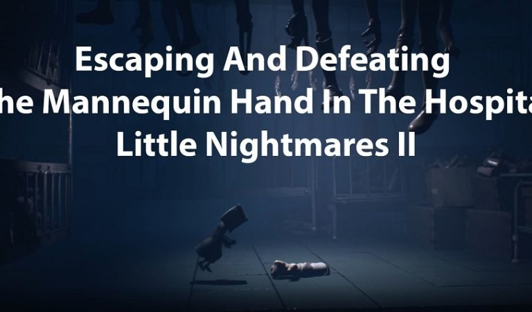 Escaping And Defeating The Mannequin Hand In The Hospital – Little Nightmares II