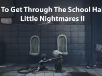How To Get Through The School Hallway Little Nightmares II