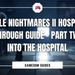 Little Nightmares II Hospital Walkthrough Guide – Into The Hospital