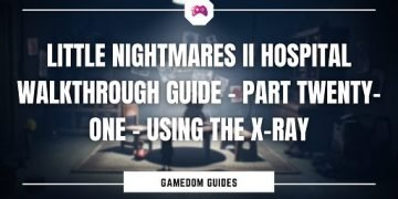 Little Nightmares II Hospital Walkthrough Guide – Part Twenty-One – Using The X-Ray