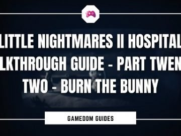 Little Nightmares II Hospital Walkthrough Guide – Part Twenty-Two – Burn The Bunny