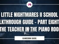 Little Nightmares II School Walkthrough Guide – Part Eighteen