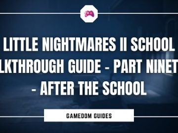 Little Nightmares II School Walkthrough Guide – Part Nineteen - After The School
