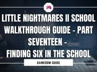 Little Nightmares II School Walkthrough Guide – Part Seventeen