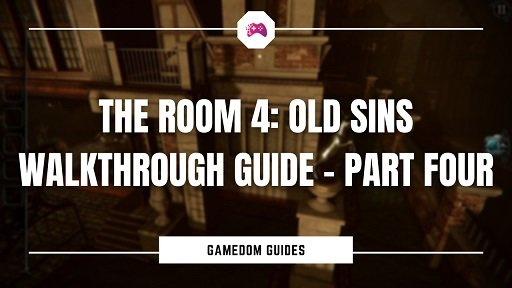 The Room 4 Old Sins Walkthrough Guide - Part Four
