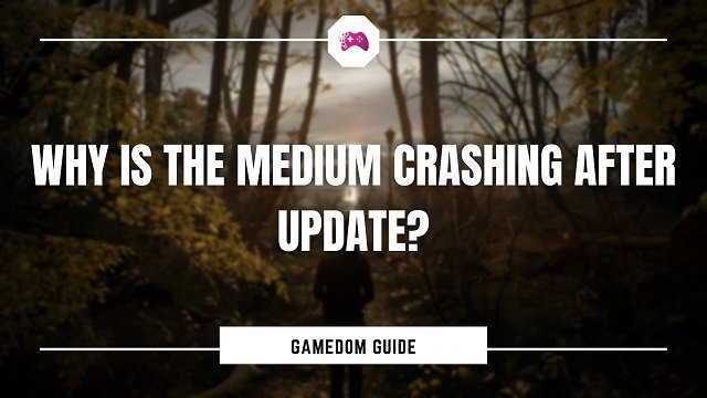 Why Is The Medium Crashing After Update