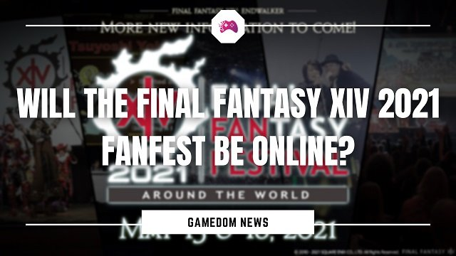 Will The Final Fantasy XIV 2021 Fanfest Be Online
