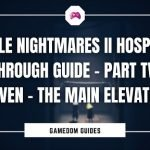 Little Nightmares II Hospital Walkthrough Guide – Part 27 – The Main Elevator