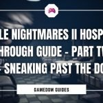 Little Nightmares II Hospital Walkthrough Guide – Sneaking Past The Doctor