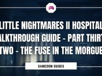 Little Nightmares II Hospital Walkthrough Guide – Part Thirty-Two – The Fuse In The Morgue