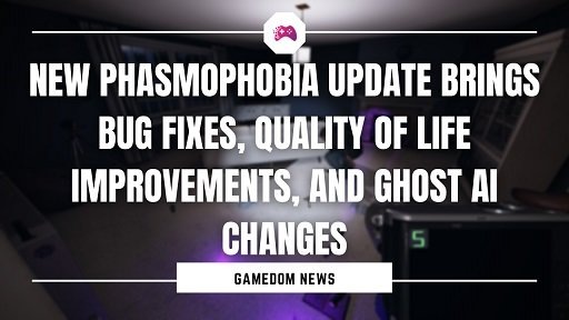 New Phasmophobia Update Brings Bug Fixes, Quality Of Life Improvements, And Ghost AI Changes