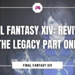 Final Fantasy XIV Reviving The Legacy Part One
