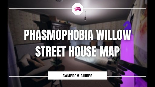 Phasmophobia Willow Street House Map