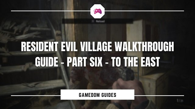 Resident Evil Village Walkthrough Guide – Part Six - To The East