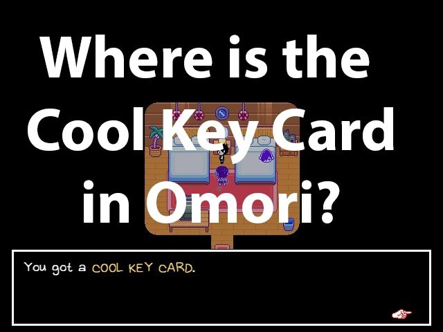 Where is the cool key card in Omori