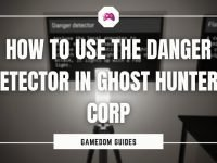 How To Use The Danger Detector In Ghost Hunters Corp