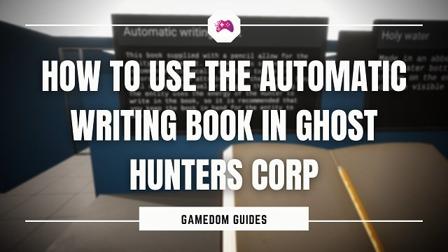 How To use The Automatic Writing Book In Ghost Hunters Corp