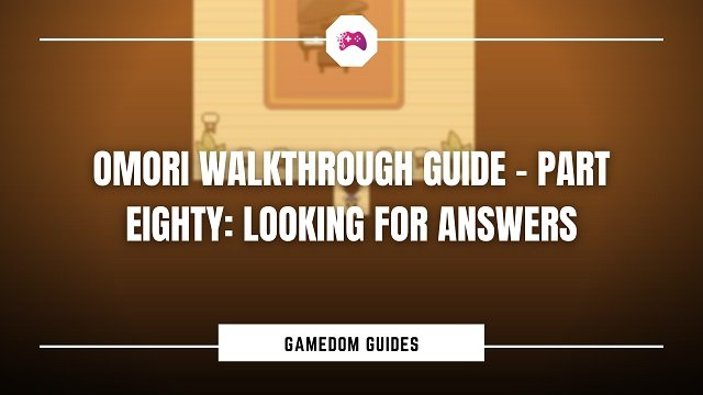 Omori Walkthrough Guide – Part Eighty - Looking For Answers