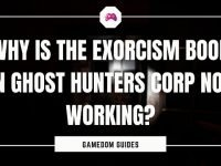 Why Is The Exorcism Book In Ghost Hunters Corp Not Working