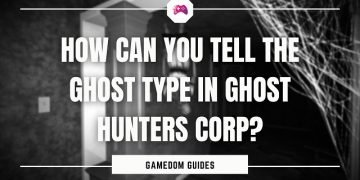 How Can You Tell The Ghost Type In Ghost Hunters Corp