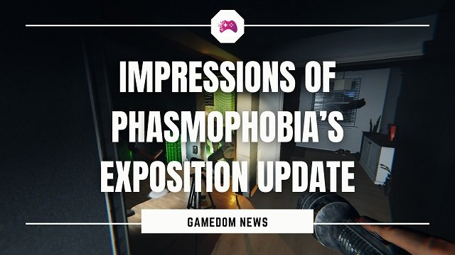 Impressions of Phasmophobia's Exposition Update