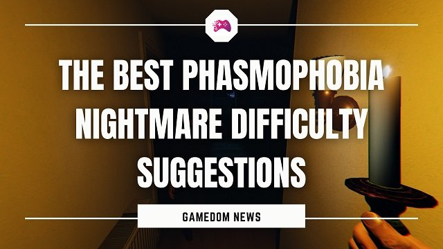 The Best Phasmophobia Nightmare Difficulty Suggestions